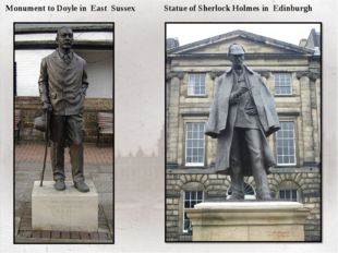 Monument to Doyle in East Sussex Statue of Sherlock Holmes in Edinburgh The