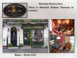 There is Sherlock Holmes Museum in London. Museum literary hero Baker - Stre