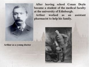 After leaving school Conan Doyle became a student of the medical faculty at t