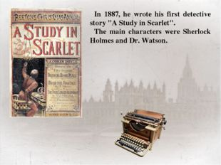 """In 1887, he wrote his first detective story """"A Study in Scarlet"""". The main c"""