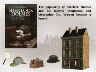 The popularity of Sherlock Holmes and his faithful companion and biographer D