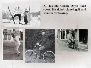 All his life Conan Doyle liked sport. He skied, played golf and went in for b