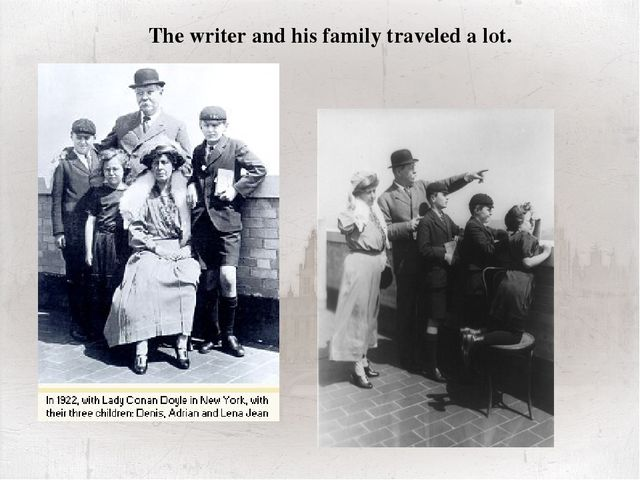 The writer and his family traveled a lot. Conan Doyle was happily married an...