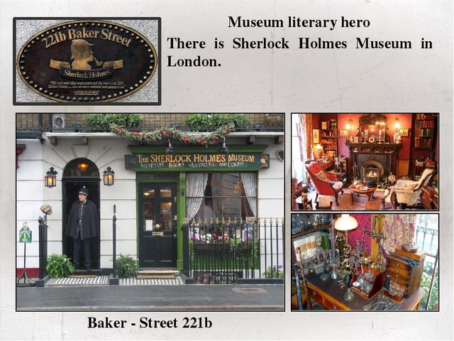 There is Sherlock Holmes Museum in London. Museum literary hero Baker - Stre...