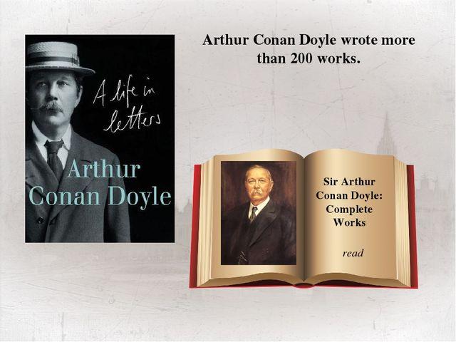 Sir Arthur Conan Doyle: Complete Works read Arthur Conan Doyle wrote more tha...