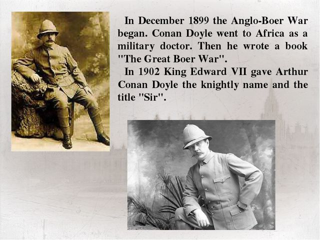 In December 1899 the Anglo-Boer War began. Conan Doyle went to Africa as a mi...