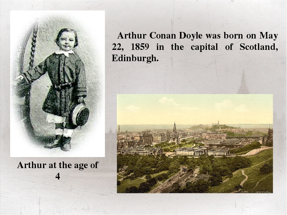 Arthur Conan Doyle was born on May 22, 1859 in the capital of Scotland, Edinb...