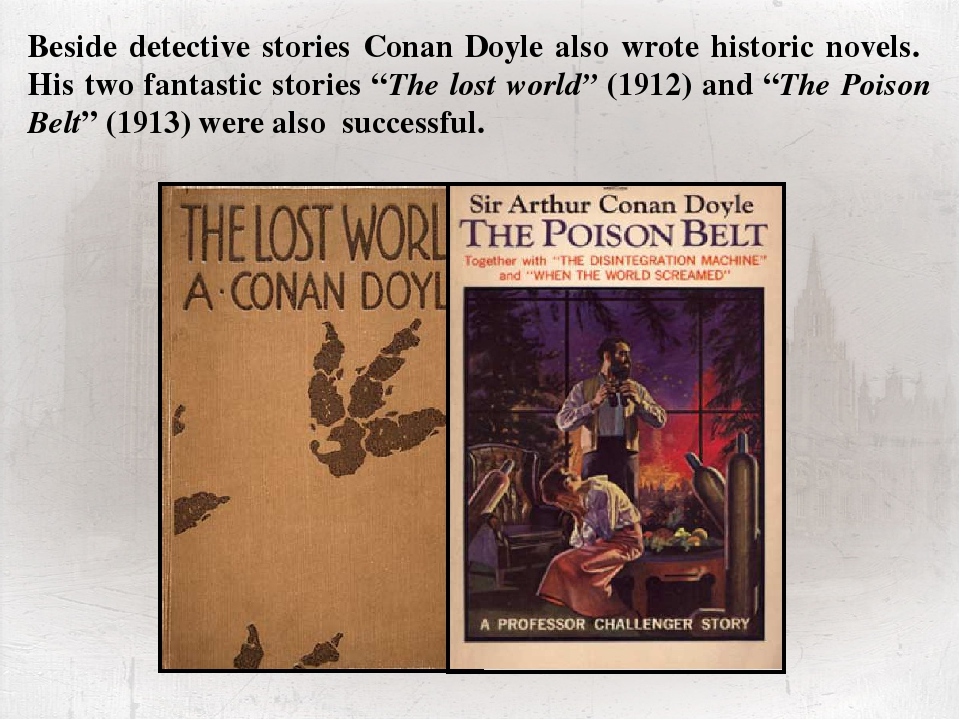Beside detective stories Conan Doyle also wrote historic novels. His two fant...