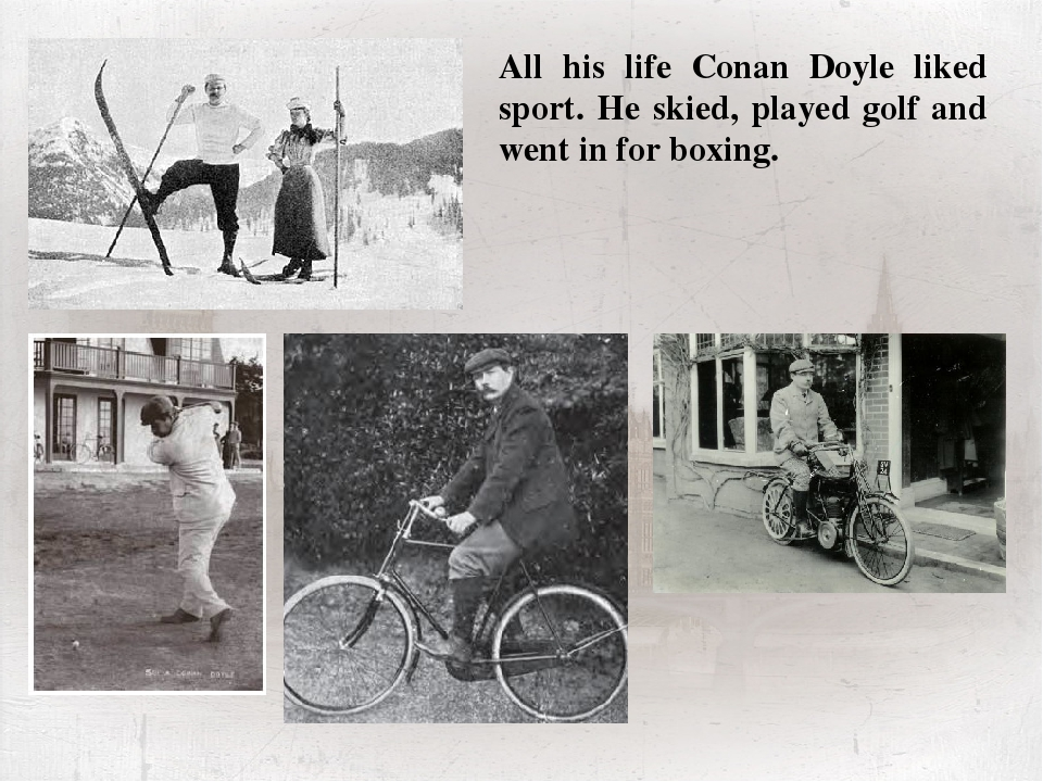 All his life Conan Doyle liked sport. He skied, played golf and went in for b...
