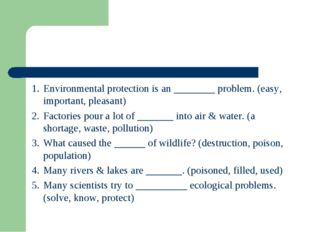 1.	Environmental protection is an ________ problem. (easy, important, pleasan