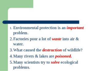 1.	Environmental protection is an important problem. 2.	Factories pour a lot