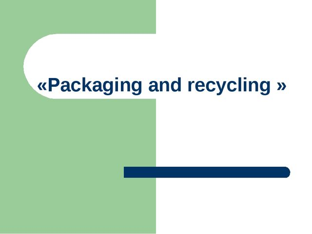 «Packaging and recycling »