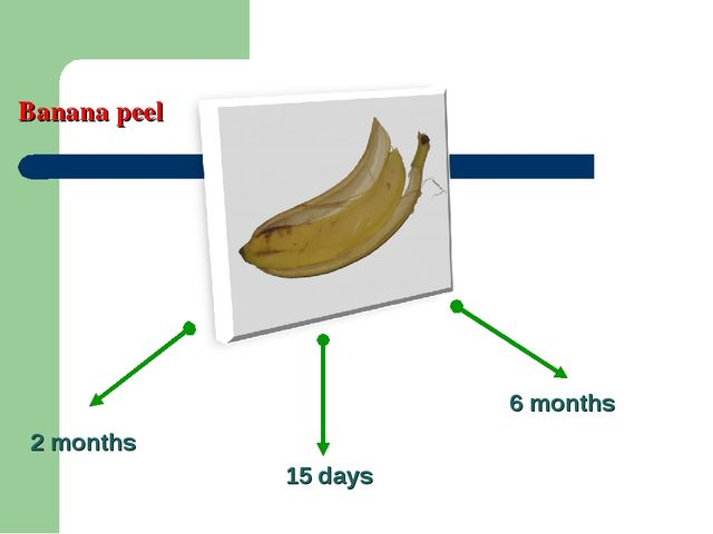 Banana peel 2 months 15 days 6 months