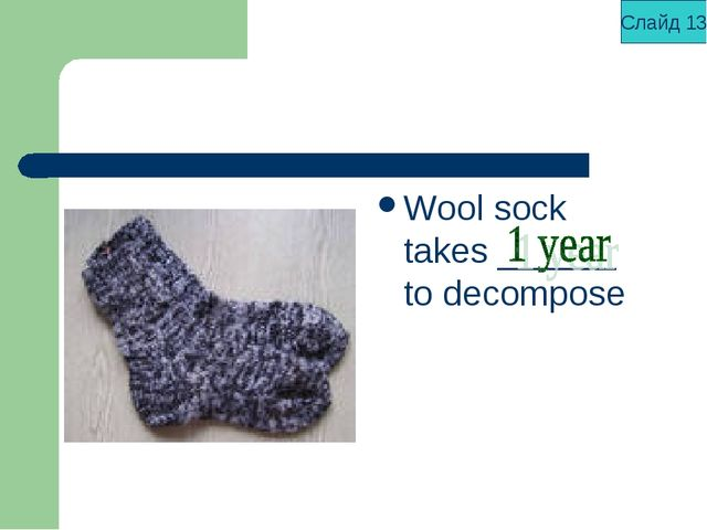 Wool sock takes ______ to decompose Слайд 13