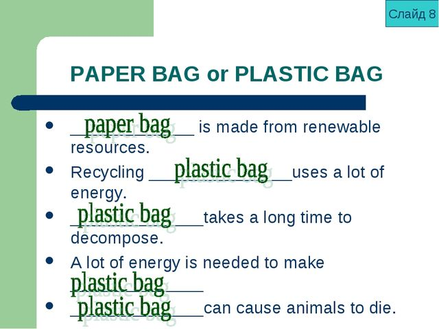 PAPER BAG or PLASTIC BAG _____________ is made from renewable resources. Recy...