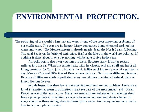 ENVIRONMENTAL PROTECTION. The poisoning of the world's land, air and water is...