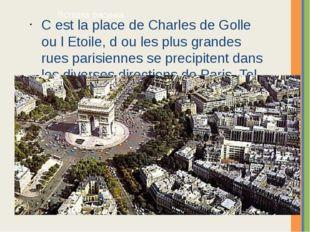 C est la place de Charles de Golle ou l Etoile, d ou les plus grandes rues pa