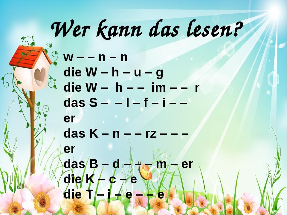 Wer kann das lesen? w – – n – n die W – h – u – g die W – h – – im – – r das...