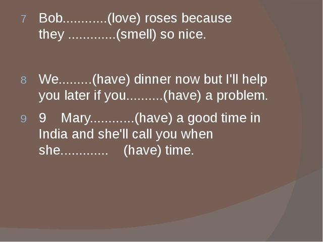 Bob............(love) roses because they .............(smell) so nice. We......