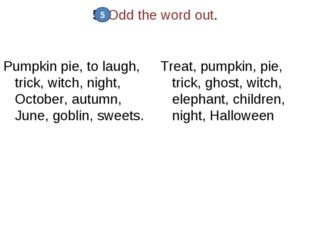 5. Odd the word out. Pumpkin pie, to laugh, trick, witch, night, October, aut