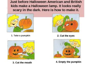 Just before Halloween American and British kids make a Halloween lamp. It loo