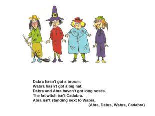 Dabra hasn't got a broom. Wabra hasn't got a big hat. Dabra and Abra haven't