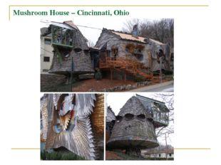 Mushroom House – Cincinnati, Ohio