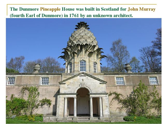 The Dunmore Pineapple House was built in Scotland for John Murray (fourth Ear...