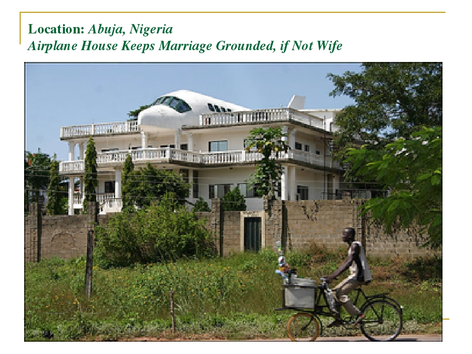 Location: Abuja, Nigeria Airplane House Keeps Marriage Grounded, if Not Wife