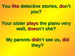 You like detective stories, don't you? Your sister plays the piano very well,