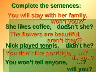 Complete the sentences: You will stay with her family, She likes coffee, won'