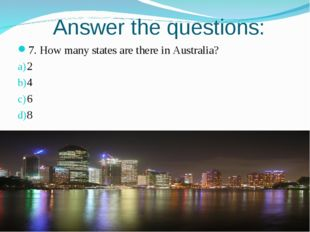 Answer the questions: 7. How many states are there in Australia? 2 4 6 8
