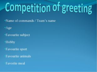 Name of commands / Team's name Age Favourite subject Hobby Favourite sport Fa