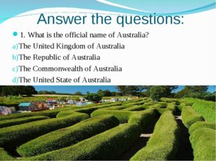 Answer the questions: 1. What is the official name of Australia? The United K