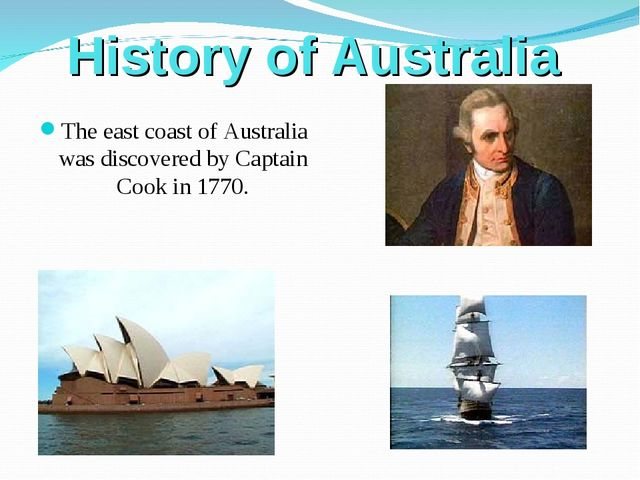 History of Australia The east coast of Australia was discovered by Captain C...