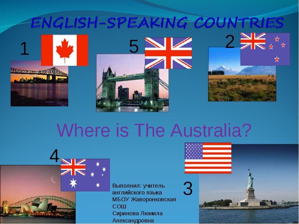 1 5 2 4 3 Where is The Australia? Выполнил: учитель английского языка МБОУ Жа...