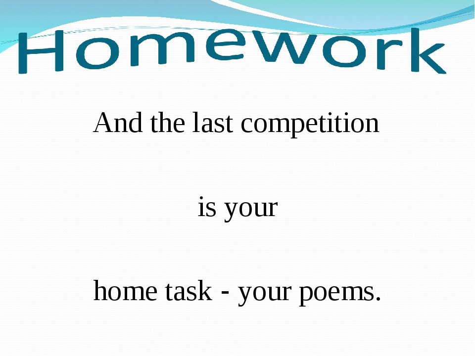And the last competition is your home task - your poems.
