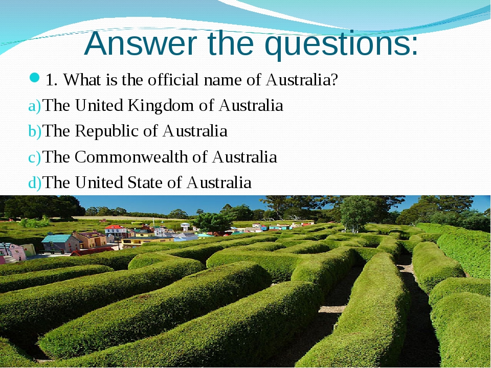 Answer the questions: 1. What is the official name of Australia? The United K...