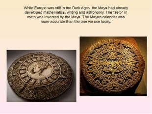 While Europe was still in the Dark Ages, the Maya had already developed mathe