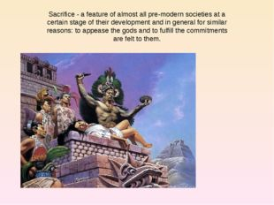 Sacrifice - a feature of almost all pre-modern societies at a certain stage o
