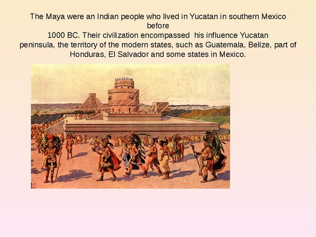 The Maya were an Indian people who lived in Yucatan in southern Mexico before...