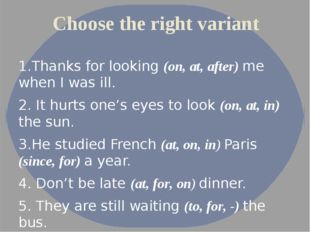 Choose the right variant 1.Thanks for looking (on, at, after) me when I was i