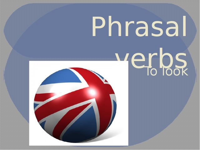 Phrasal verbs To look