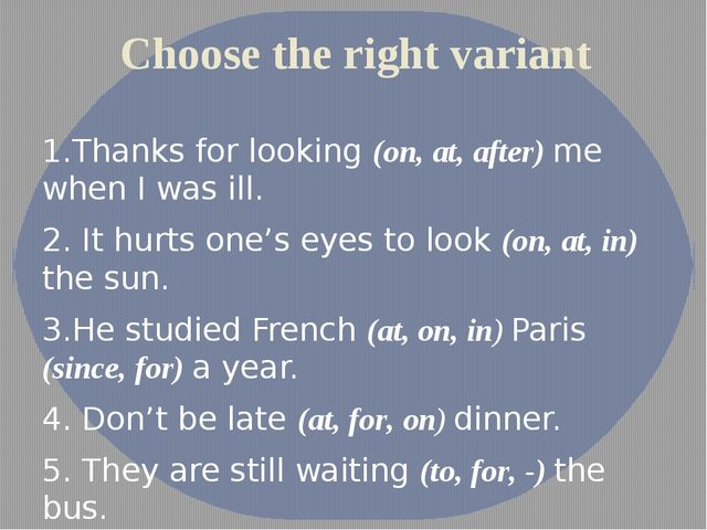 Choose the right variant 1.Thanks for looking (on, at, after) me when I was i...