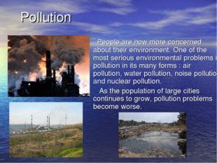 Pollution People are now more concerned about their environment. One of the