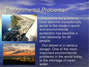 Environmental Problems Environmental problems have become exceptionally acute