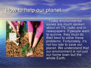 How to help our planet Today environmental issues are much spoken about on TV