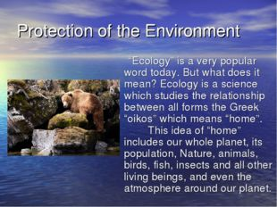 "Protection of the Environment ""Ecology"" is a very popular word today. But wha"