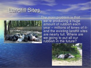 Landfill Sites The main problem is that we're producing a huge amount of rub