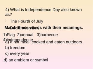 4) What is Independence Day also known as? The Fourth of July Declaration Da